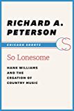 So Lonesome: Hank Williams and the Creation of Country Music (Chicago Shorts)
