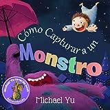 """Libros para niños: """"Cómo Capturar a un Monstro """" (Libro de imágenes ilustradas para niños de 2 a 8 años (Spanish edition): Ho"""