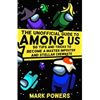 The Unofficial Guide to Among Us: 50 Tips and Tricks to Become a Master Imposter and Stellar Crewmate