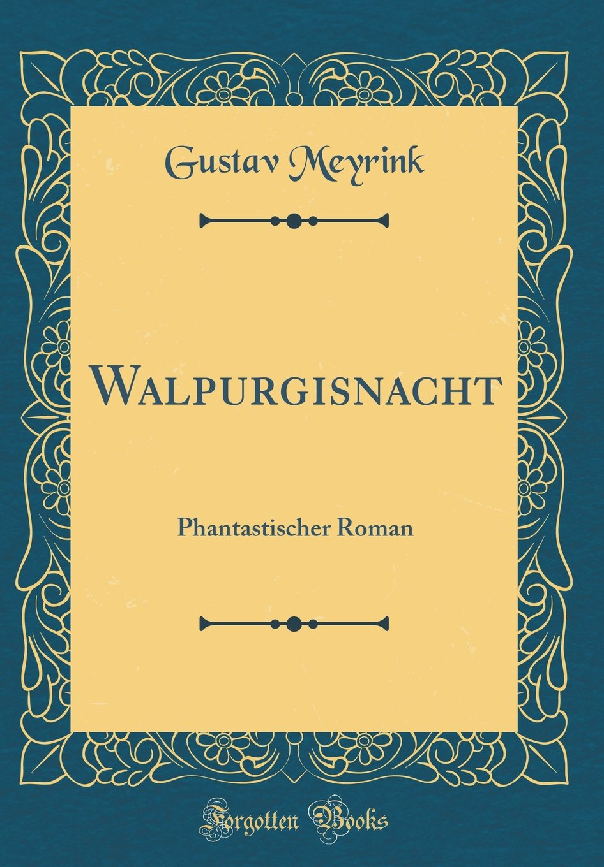Walpurgisnacht: Phantastischer Roman (Classic Reprint)