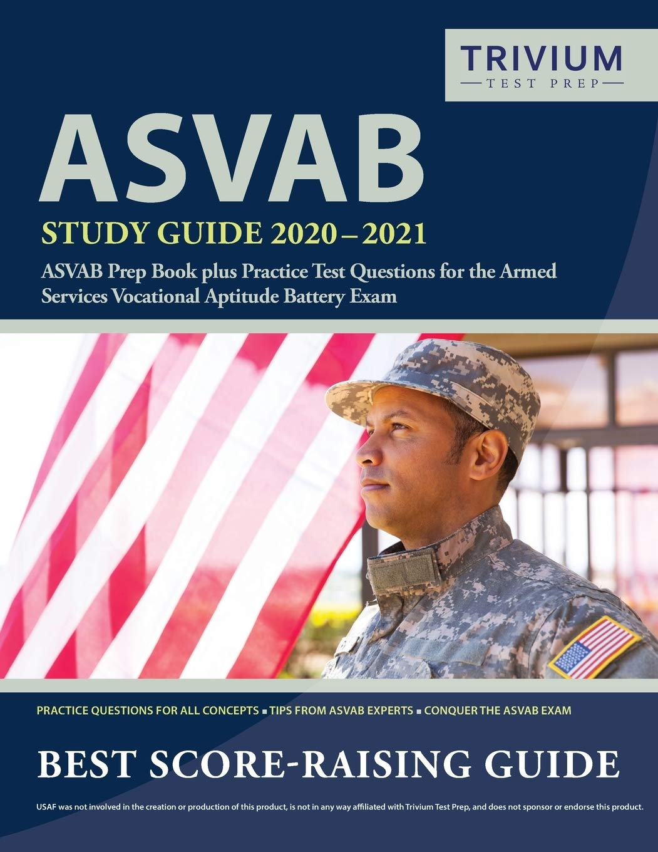 Asvab Study Guide 2020 2021 Asvab Prep Book Plus Practice Test Questions For The Armed Services Vocational Aptitude Battery Exam Trivium Military Exam Prep Team 9781635306606 Amazon Com Books