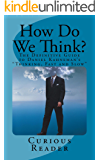 "How Do We Think? The Definitive Guide to Daniel Kahneman's ""Thinking, Fast and Slow"""