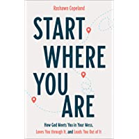 Start Where You Are: How God Meets You in Your Mess, Loves You through It, and Leads You Out of It
