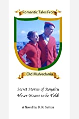 Romantic Tales From Old Mulvedania: Secret Stories of Royalty Never Meant to be Told! Kindle Edition