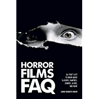 Horror Films FAQ: All That's Left to Know About Slashers, Vampires, Zombies, Aliens and More