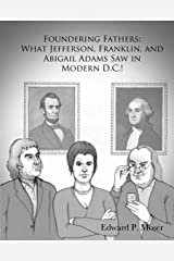 Foundering Fathers: What Jefferson, Franklin, and Abigail Adams Saw in Modern DC! Kindle Edition