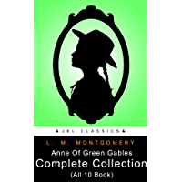 Anne Of Green Gables Complete Collection: Anne of Green Gables, Anne of Avonlea, Anne of the Island, Anne of Windy Poplars, Anne's House of Dreams, Anne of Ingleside, Rainbow Valley, Translated