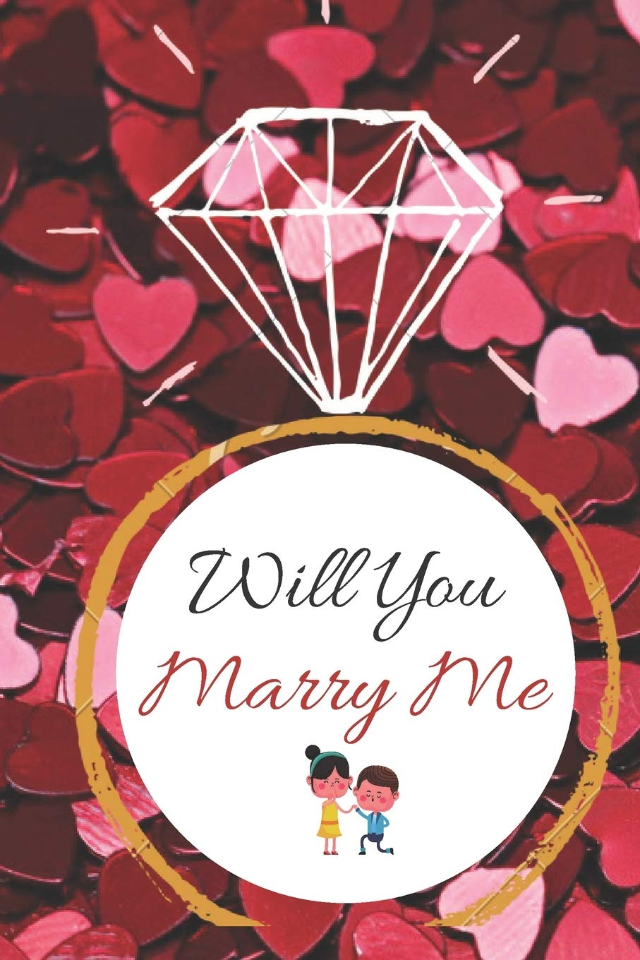 Will You Marry Me Cute Gift For Men Women Boyfriend Girlfriend Journal Valentines Day Romantic Gifts For Him And Her Funny Valentine Gifts For Him Designer Professional 9781657302648 Amazon Com Books