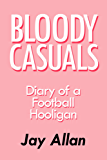 Bloody Casuals: Diary of a Football Hooligan