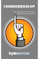 Remembership: New Strategies for Remarkable Membership Organizations Kindle Edition