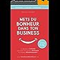 Mets du bonheur dans ton business: La méthode en 3 étapes pour être heureux et libre, au travail ET dans la vie ! (Emotional Business Model Academy)