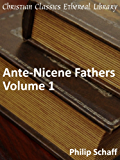 Ante-Nicene Fathers Volume 1 - Enhanced Version (Early Church Fathers) (English Edition)