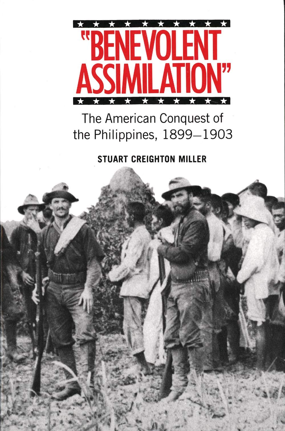 Benevolent Assimilation: The American Conquest of the Philippines ...