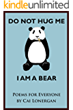 Do Not Hug Me; I Am a Bear: Poems for Everyone
