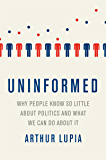 Uninformed: Why People Seem to Know So Little about Politics and What We Can Do about It
