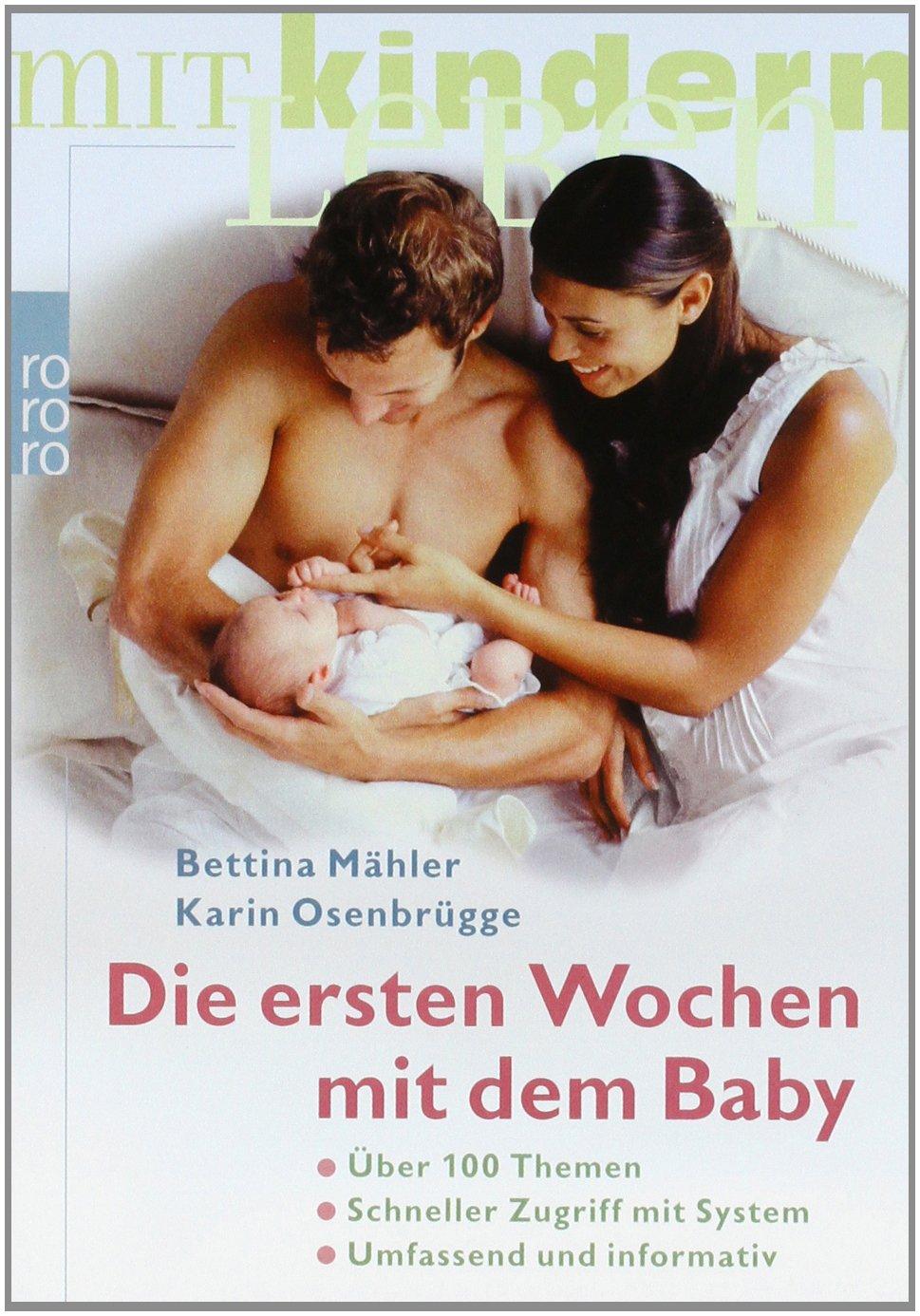 Die ersten Wochen mit dem Baby: Über 100 Themen - Schneller Zugriff mit System - Umfassend und informativ