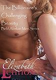 The Billionaire's Challenging Beauty (Bold, Alaskan Men Book 2)