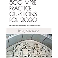 500 MPRE PRACTICE QUESTIONS FOR 2020: PROFESSIONAL RESPONSIBILITY COURSE SUPPLEMENT (Revised and Updated)