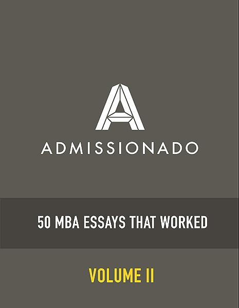 Amazon Com 50 Mba Essays That Worked Volume 2 50 Essays That Worked Ebook Admissionado Patil Raj Kindle Store