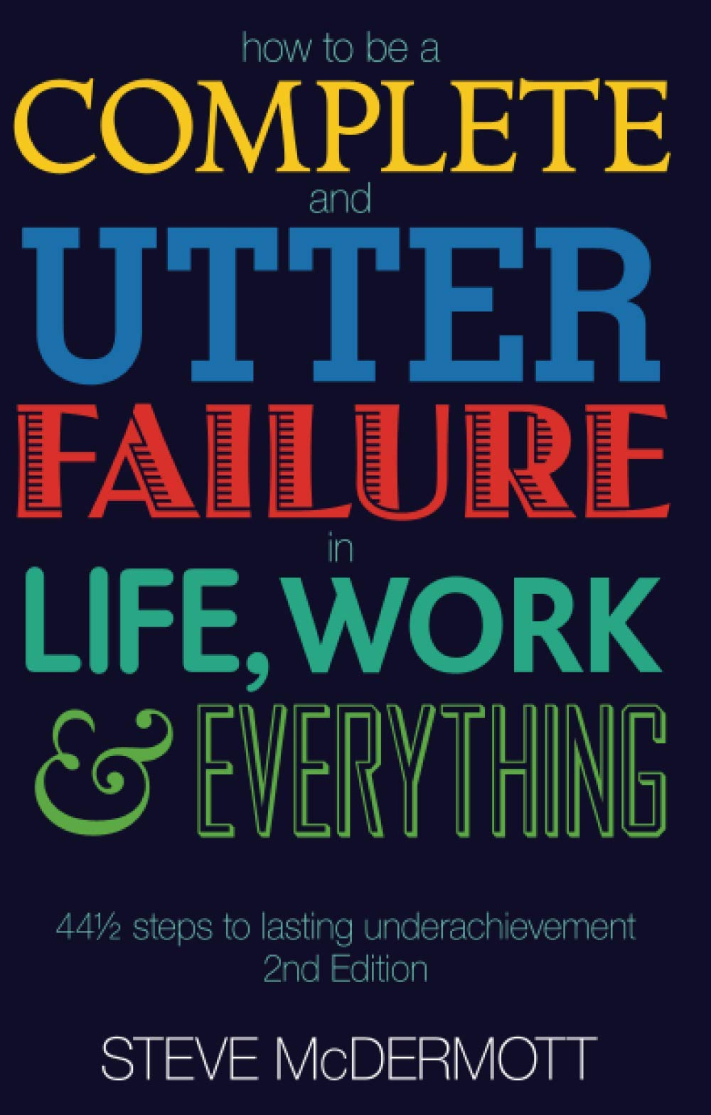 How to be a Complete and Utter Failure in Life, Work and Everything: 44 1/2  steps to lasting underachievement (2nd Edition): Amazon.co.uk: McDermott,  Steve: 9780273706076: Books