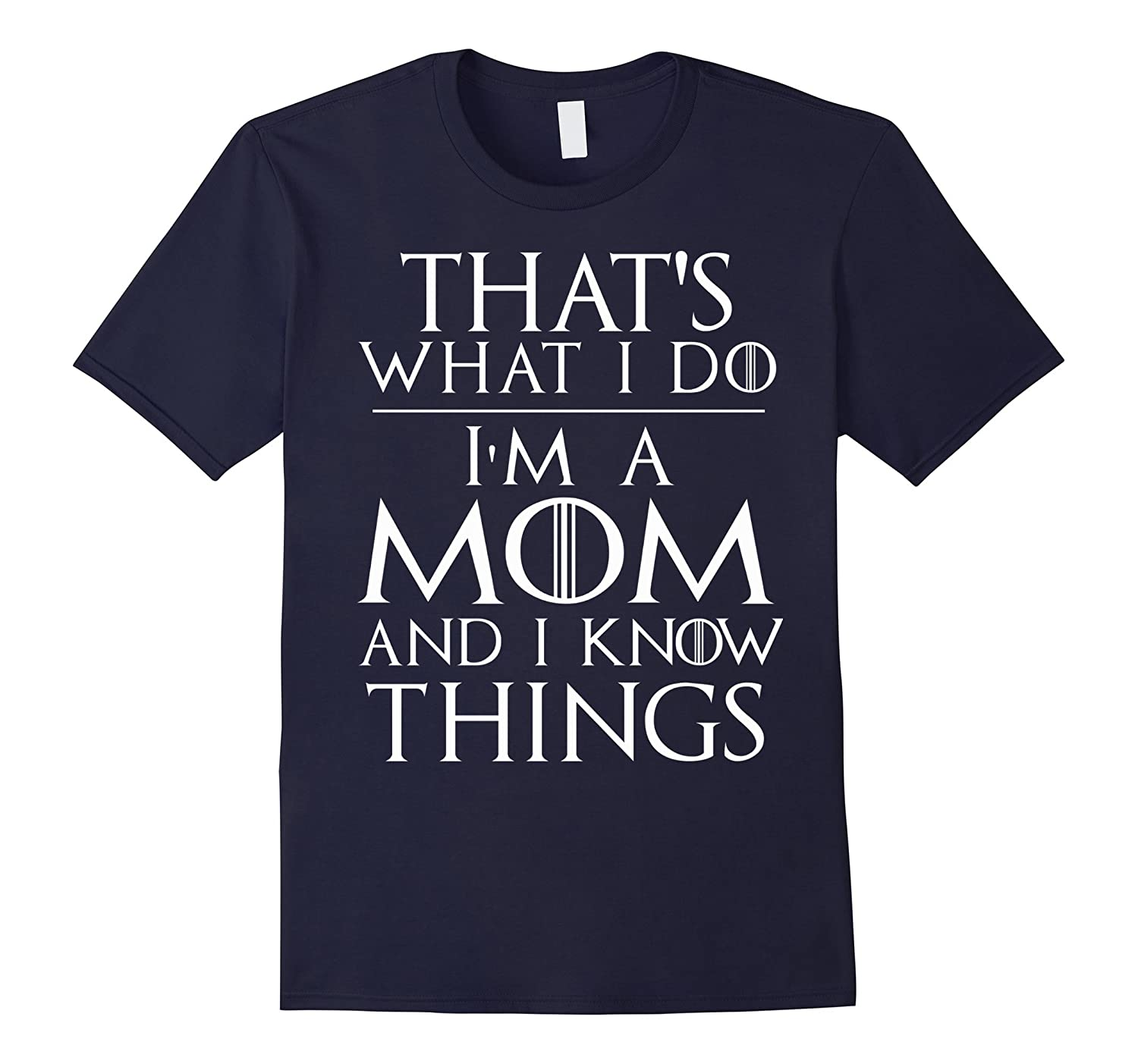 Mothers Day Gift Im a Mom and I Know Things t-shirt-CD