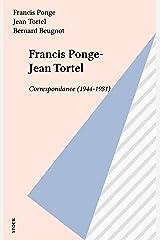 Francis Ponge-Jean Tortel: Correspondance (1944-1981) (French Edition) Kindle Edition