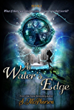 At Water's Edge: An Epic Fantasy (The Water Rushes Book 1)