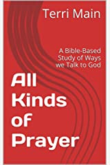 All Kinds of Prayer: A Bible-Based Study of Ways we Talk to God (Wordmaster Bible Study Library) Kindle Edition