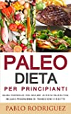 Paleo dieta per principianti - Guida essenziale per iniziare la dieta Paleolitica include programma di transizione e ricette
