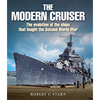 The Modern Cruiser: The Evolution of the Ships that Fought the Second World War