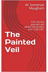 "The Painted Veil : ""Lift not the painted veil which those who live / Call Life"" Kindle Edition"