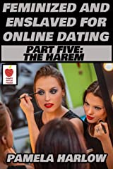 Feminized and Enslaved for Online Dating 5: The Harem Kindle Edition