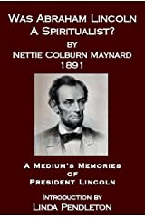 Was Abraham Lincoln a Spiritualist? A Medium's Memories of President Lincoln, Introduction by Linda Pendleton Kindle Edition