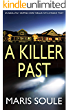 A KILLER PAST an absolutely gripping crime thriller with a massive twist