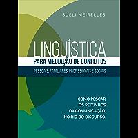 Linguística para Mediação de Conflitos: pessoais, familiares, profissionais e sociais
