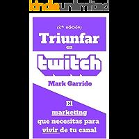 Triunfar en Twitch: El marketing que necesitas para vivir de tu canal (Marketing Masters nº 1)
