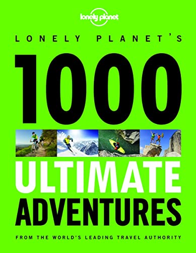 1000 Ultimate Adventures: A Lifetime of Intrepid Travel Inspiration (Lonely Planet Travel Reference)