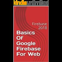 Basics Of Google Firebase For Web: Firebase 2018 (English Edition)
