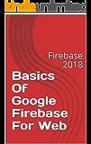 Basics Of Google Firebase For Web: Firebase 2019 (English Edition)