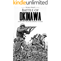Battle of Okinawa - World War II: A History from Beginning to End (World War 2 Battles Book 13)