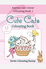 Cute Cats Colouring Book: 12 designs (Anyone Can Colour Colouring Book) (Volume 1) Paperback