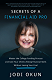 Secrets of a Financial Aid Pro: Master the College Funding Process and Give Your Child Lifelong Financial Skills Without Losing Your Cool