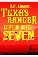 Texas Ranger Seven: Western Fiction Adventure (Capt. Bates Book 7) Kindle Edition