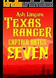 Texas Ranger Seven: Western Fiction Adventure (Capt. Bates Book 7)
