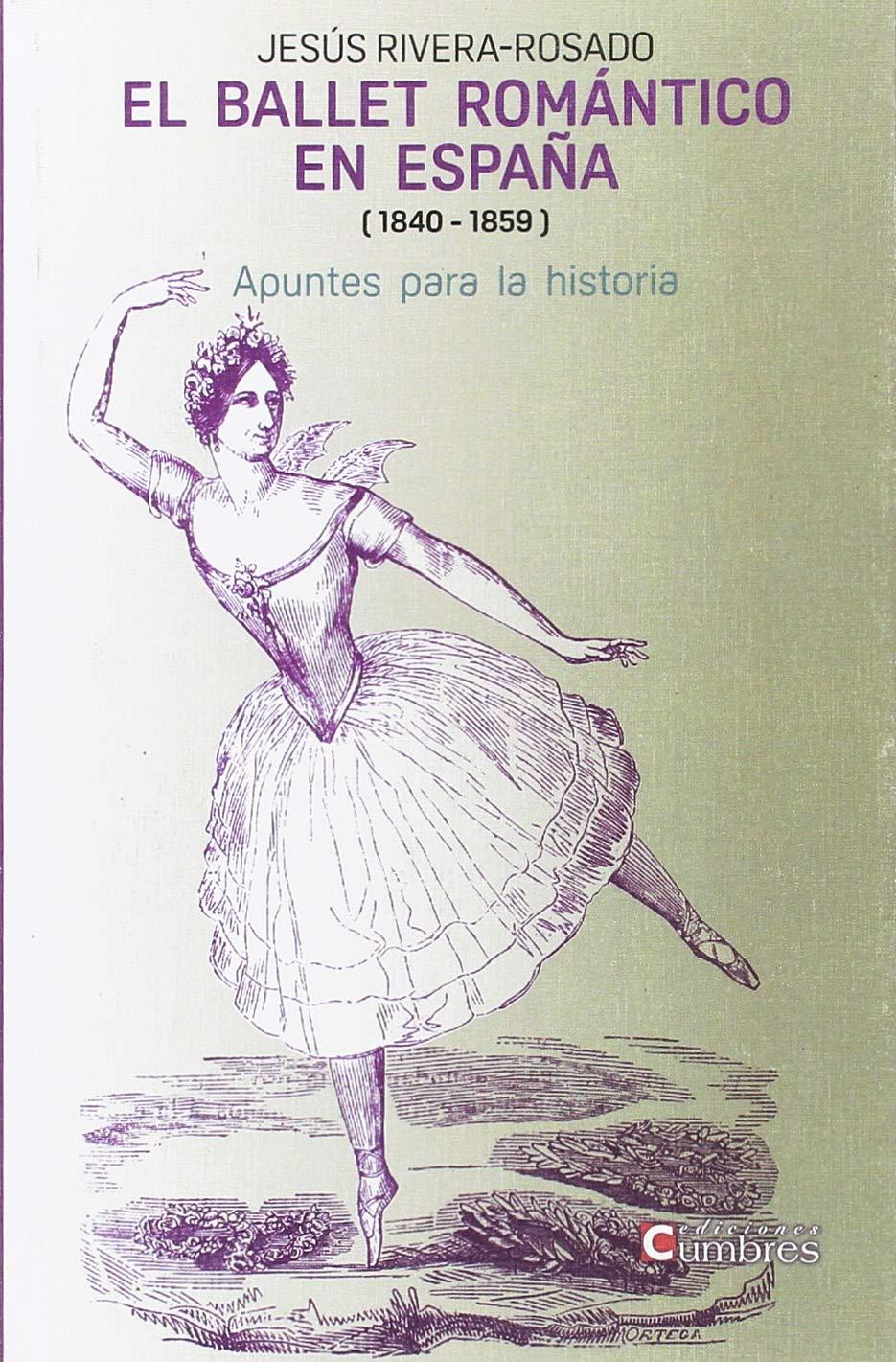 El ballet romántico en España: Apuntes para la historia: Amazon.es: Rivera-Rosado, Jesœús: Libros