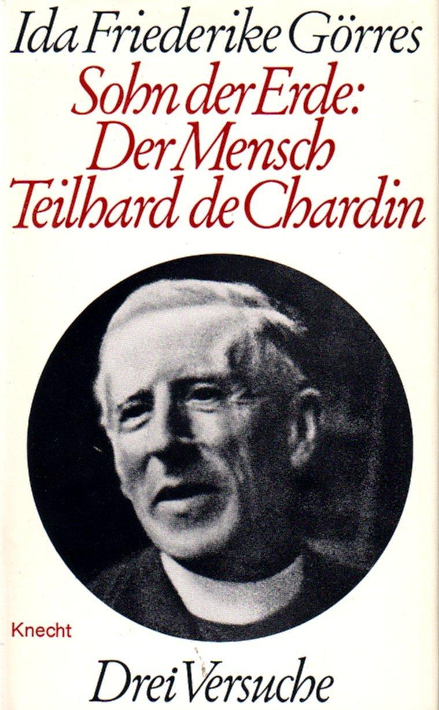 Sohn der Erde: Der Mensch Teilhard de Chardin. Drei Versuche