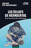 Les éclats de Néandertal : Chez les artisans de la préhistoire (Quai des Sciences)