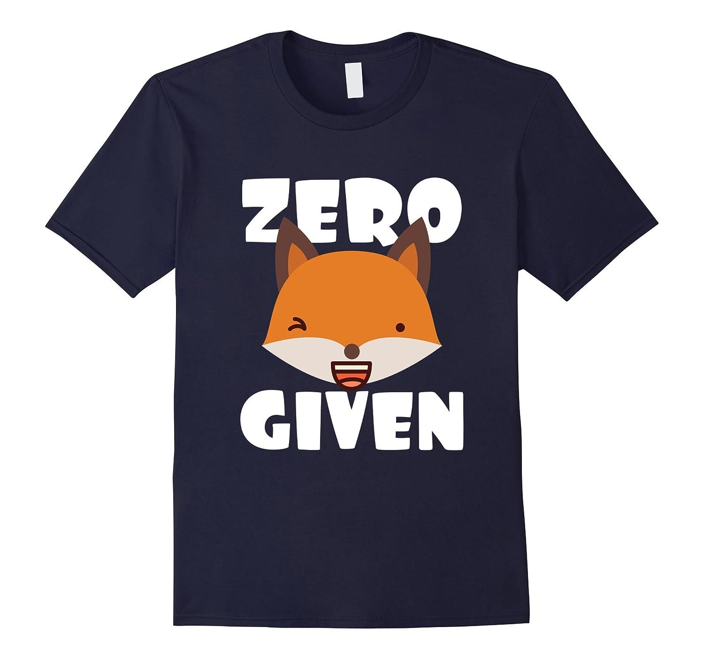 Zero Fox Given funny t-shirt-TH