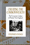 Creating the Commonwealth: The Economic Culture of Puritan New England