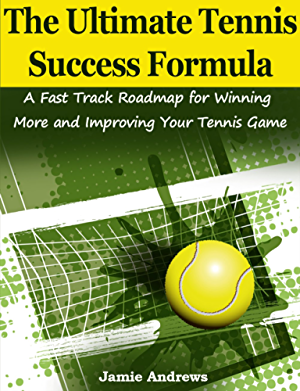 The Ultimate Tennis Success Formula: A Fast Track Formula for Winning More & Improving Your Tennis Game
